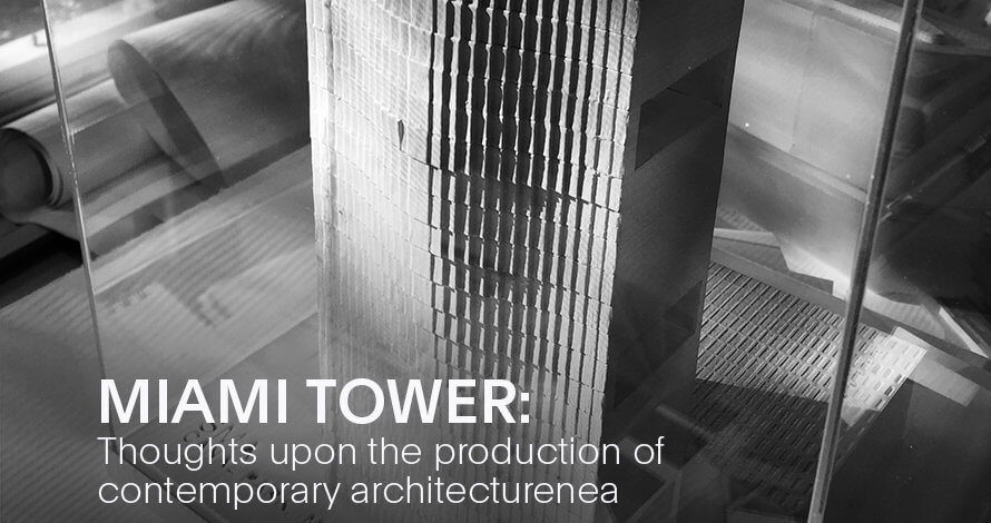 Miami Tower: Thoughts upon the production of contemporary architecture